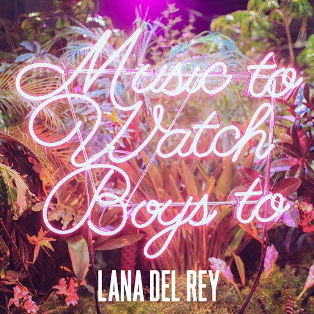 Music To Watch Boys To- Lana Del Rey