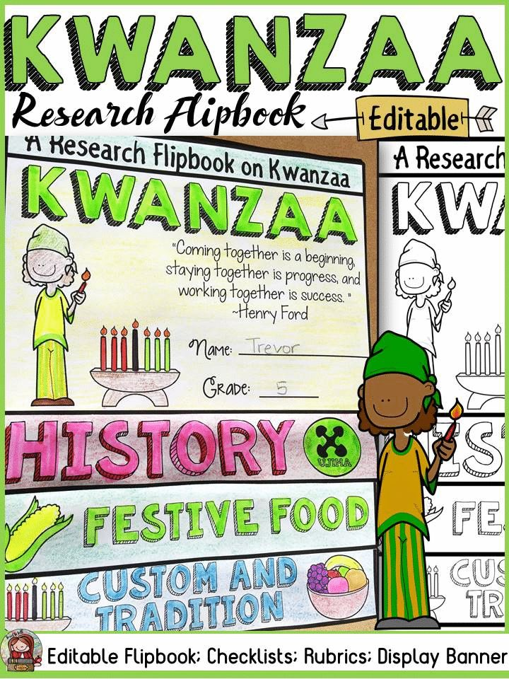 KWANZAA EDITABLE FLIPBOOK: INFORMATIONAL REPORT WRITING RESEARCH TEMPLATES Have your students practice research writing skills by collating and recording information in this editable flipbook on Kwanzaa. The titles, pictures and writing prompts for each section of the flipbook scaffold writing and research. https://www.teacherspayteachers.com/Product/KWANZAA-EDITABLE-FLIPBOOK-INFORMATIONAL-REPORT-WRITING-RESEARCH-TEMPLATES-3505711