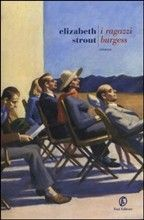 I ragazzi Burgess, by Elisabeth Strout, (not the best from the author, but anyway a great book)