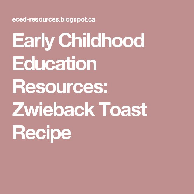 Early Childhood Education Resources: Zwieback Toast Recipe