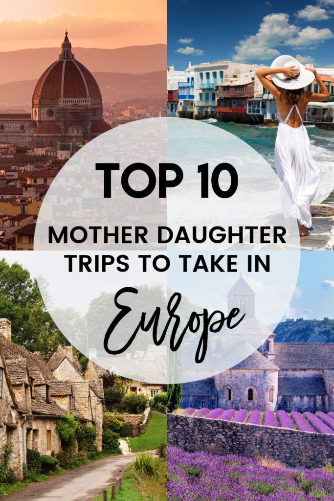 10 Best Mother Daughter Trips In Europe Mother Daughter Trip