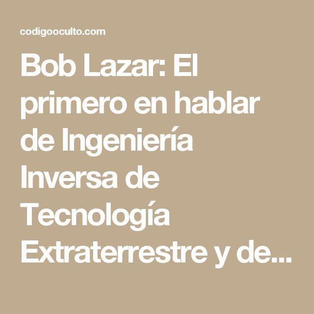 Bob Lazar: El primero en hablar de Ingeniería Inversa de Tecnología Extraterrestre y de la Base Ultrasecreta S4 | Código Oculto