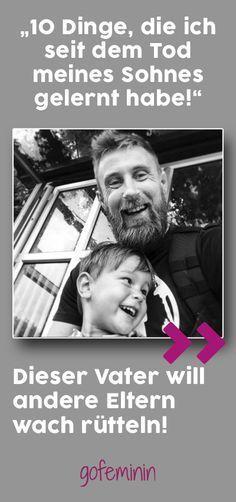 Der schwere Verlust seines Sohnes hat ihm die Augen geöffnet, was wirklich wichtig ist im Leben.