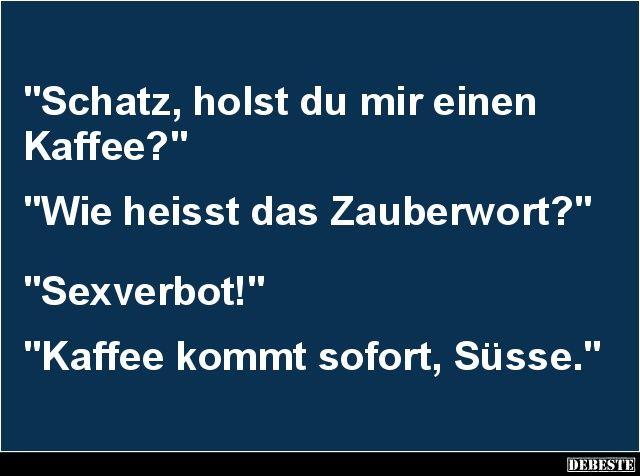 Schatz, holst du mir einen Kaffee? | Lustige Bilder, Sprüche, Witze, echt lustig