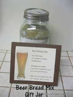 Beer Bread Mix (Gift Jar) - Just Add Beer and Bake...already know who I'm making this for!