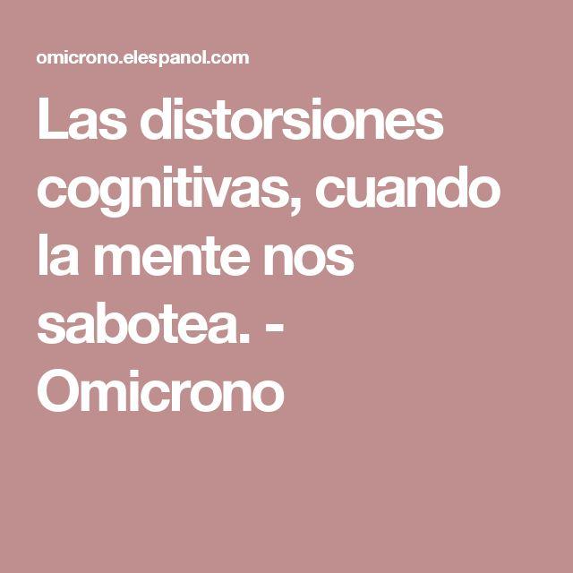 Las distorsiones cognitivas, cuando la mente nos sabotea. - Omicrono