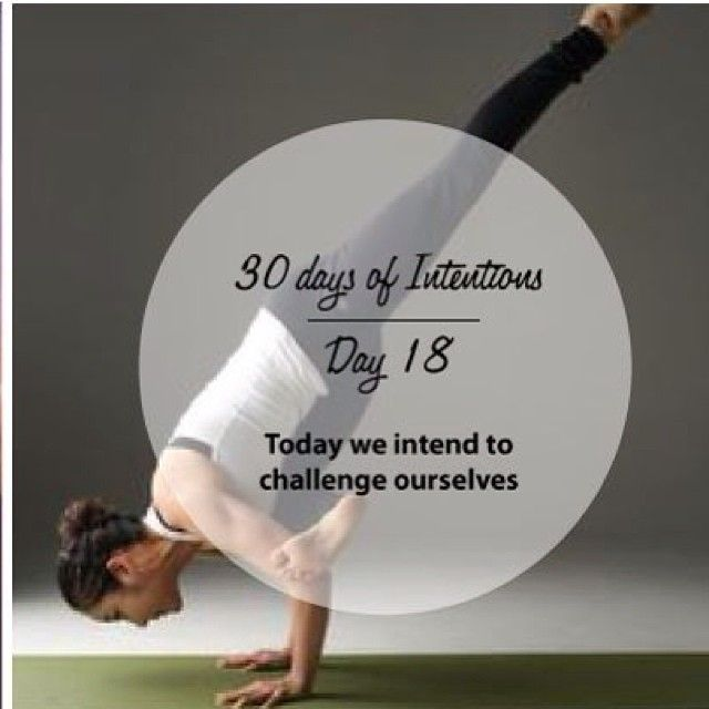 Day 18: 30 days of intentions. Today we intend to to challenge ourselves #yoga #dailyintention #affirmation #stralastyle