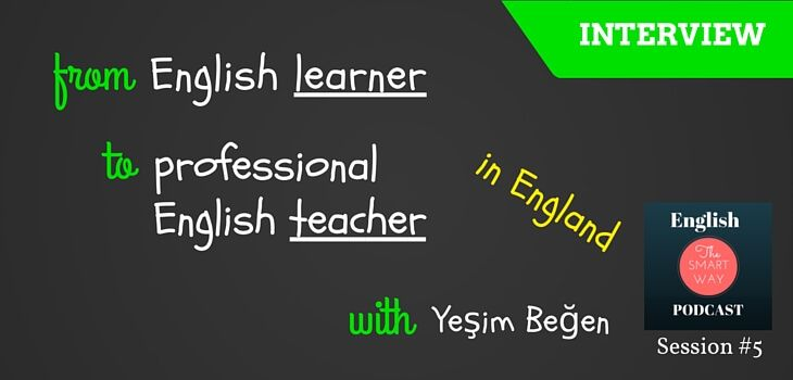 Yeşim Beğen started learning English as an adult in Turkey, but her passion for this language led her all the way to England where she became a professional English teacher. Today Yeşim takes advantage of her unique experience and helps her students in England and also remotly via Skype. As you will hear on the show, Yeşim completely understands what it takes to become a fluent and confident English speaker - simply - becuase she went through it all and succeeded. :)