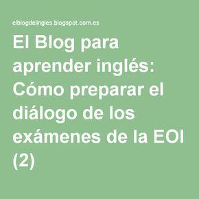 El Blog para aprender inglés: Cómo preparar el diálogo de los exámenes de la EOI (2)