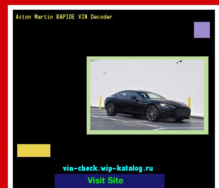 Aston Martin RAPIDE VIN Decoder - Lookup Aston Martin RAPIDE VIN number. 192504 - Aston Martin. Search Aston Martin RAPIDE history, price and car loans.