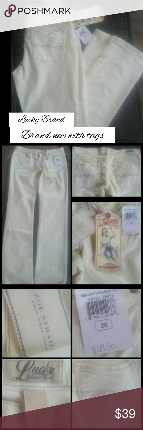 Beautiful Cream Pants by Lucky Brand! Brand New Gorgeous with a 28 in waist...size 6...and a 32 in inseam...Zoe Straight..Super Soft and made for comfort. ....Cream corduroy....Brand New Lucky Brand Pants