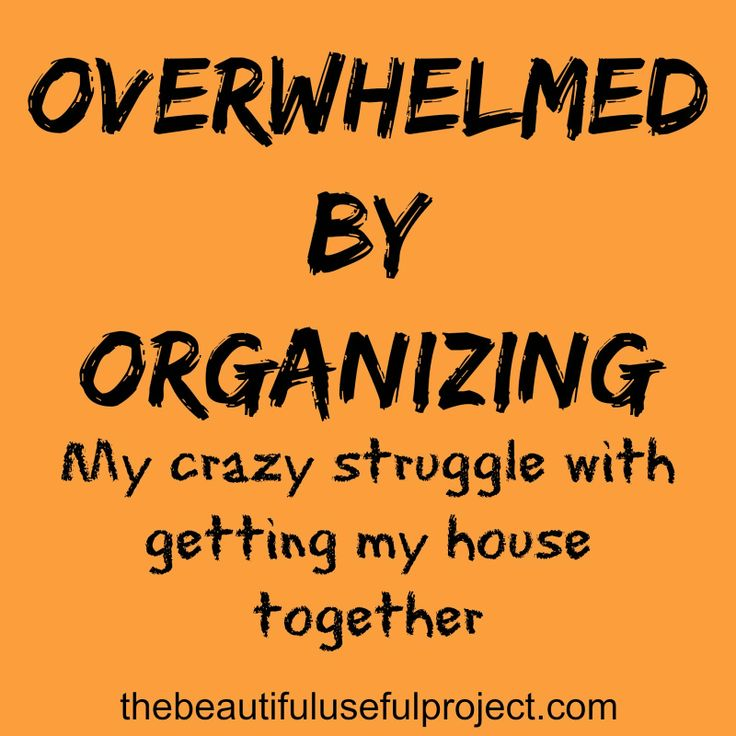 Overwhelmed by Organizing. My struggle with getting my act together, and giving myself permission to stink at, yet continue to strive for, an organized home.