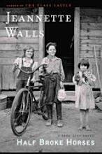 "Half Broke Horses by Jeannette Wall - a truly amazing ""true-life"" novel."