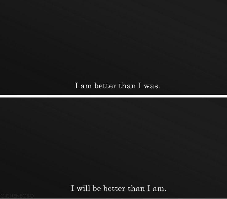 I will be better than I am.   #INTJ