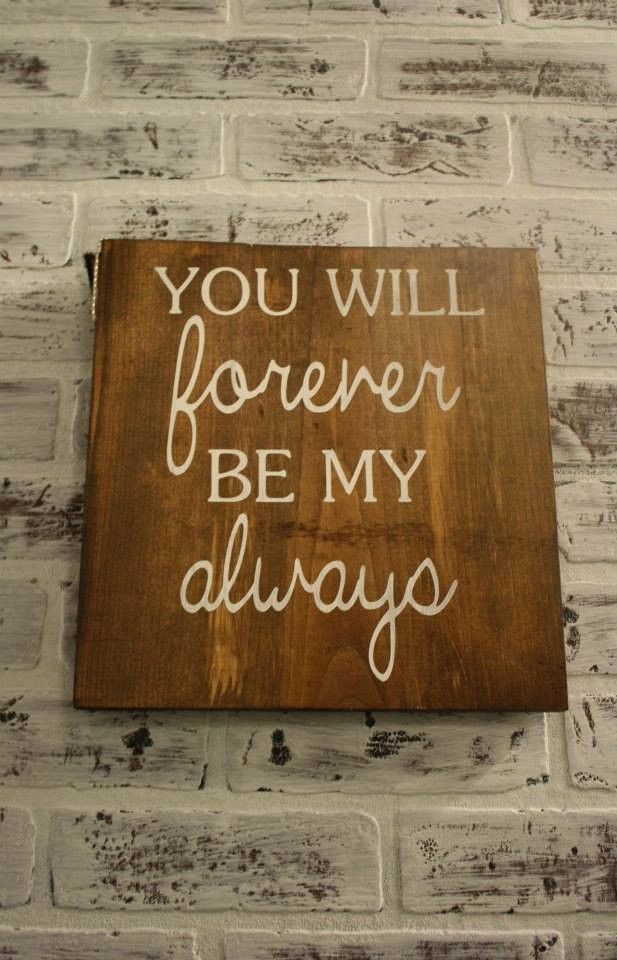 Handmade Wooden You Will Forever Be My Always Sign