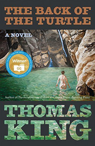 The Back Of The Turtle by Thomas King  Filled with brilliant characters, trademark wit, wordplay and a thorough knowledge of native myth and story-telling, this novel is a masterpiece by one of our most important writers.  Winner of the 2014 Governor General's Literary Award for Fiction!