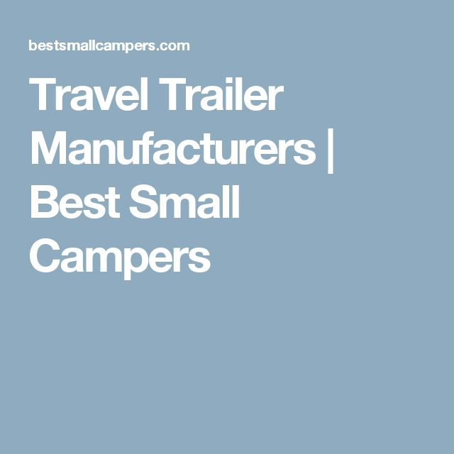 Travel Trailer Manufacturers | Best Small Campers