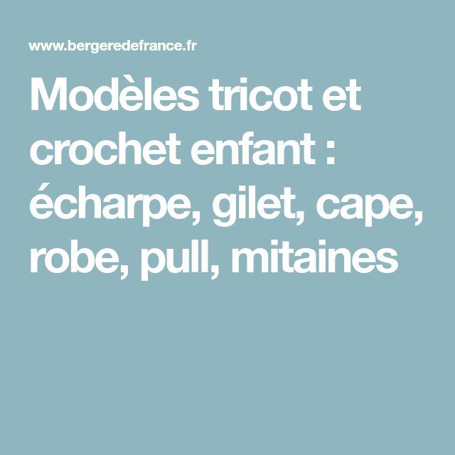 Modèles tricot et crochet enfant : écharpe, gilet, cape, robe, pull, mitaines
