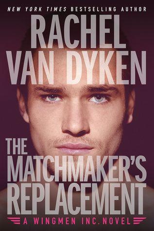 The Matchmaker's Replacement | Rachel vAN Dyken | August '16 | Wingmen ...