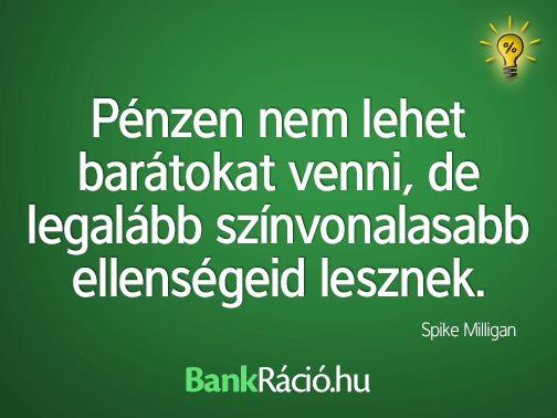 Pénzen nem lehet barátokat venni, de legalább színvonalasabb ellenségeid lesznek. - Spike Milligan, www.bankracio.hu idézet