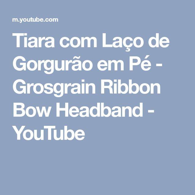 Tiara com Laço de Gorgurão em Pé - Grosgrain Ribbon Bow Headband - YouTube