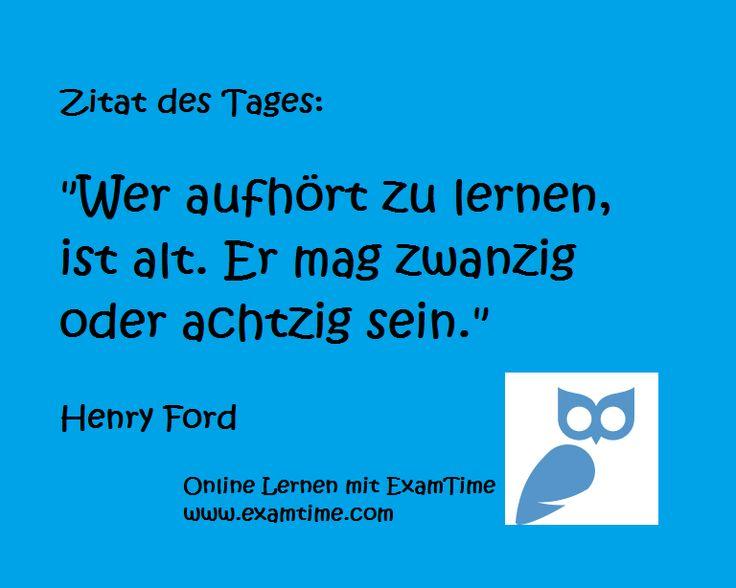 """Zitat des Tages: """"Wer aufhört zu lernen, ist alt. Er mag zwanzig oder achtzig sein."""" - Henry Ford. Mit ExamTime kostenlos lernen auf www.examtime.com."""