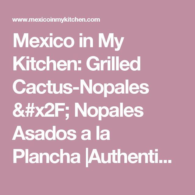 Mexico in My Kitchen: Grilled Cactus-Nopales / Nopales Asados a la Plancha       |Authentic Mexican Food Recipes Traditional Blog