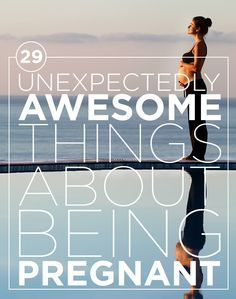29 Unexpectedly Awesome Things About Being Pregnant #pregnant #pregnancy #childbirth www.shininglightprenatal.com