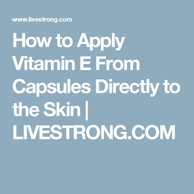 How to Apply Vitamin E From Capsules Directly to the Skin | LIVESTRONG.COM