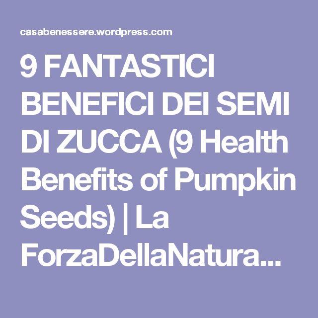 9 FANTASTICI BENEFICI DEI SEMI DI ZUCCA (9 Health Benefits of Pumpkin Seeds) | La ForzaDellaNatura's Blog