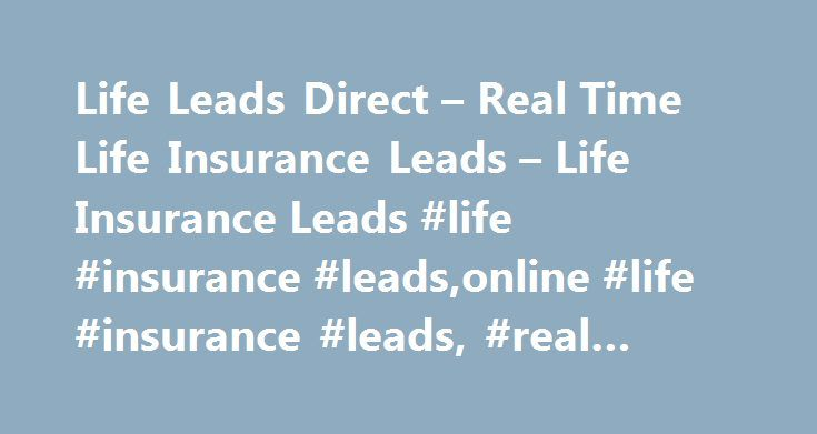 Life Leads Direct – Real Time Life Insurance Leads – Life Insurance Leads #life #insurance #leads,online #life #insurance #leads, #real #time #life #leads http://maryland.nef2.com/life-leads-direct-real-time-life-insurance-leads-life-insurance-leads-life-insurance-leadsonline-life-insurance-leads-real-time-life-leads/  # offering discount Life Insurance Leads since 2003 In 2003, we launched the Leads Direct Network of web sites for our customers to be able to purchase real time high quality…