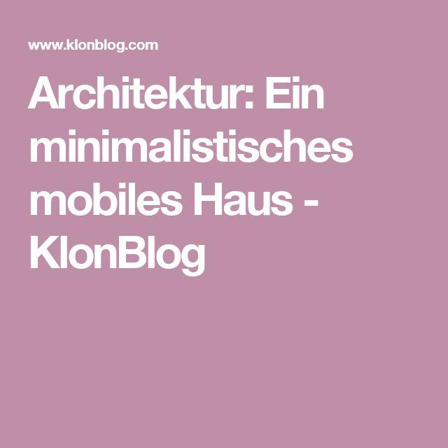 Architektur: Ein minimalistisches mobiles Haus - KlonBlog