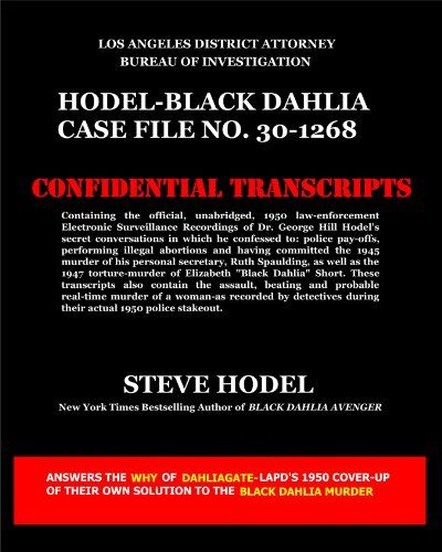 Hodel-BlackDahlia Case File No. 30-1268: Containing the official, unabridged, 1950 law-enforcement Electronic Surveillance Recordings of Dr. George Hill Hodel by Steve Hodel