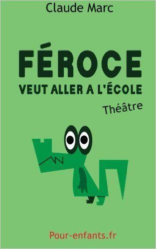 Amazon.fr - Féroce veut aller à l'école: Pièce de théâtre pour enfants. Pièce en français facile. - Claude Marc - Livres