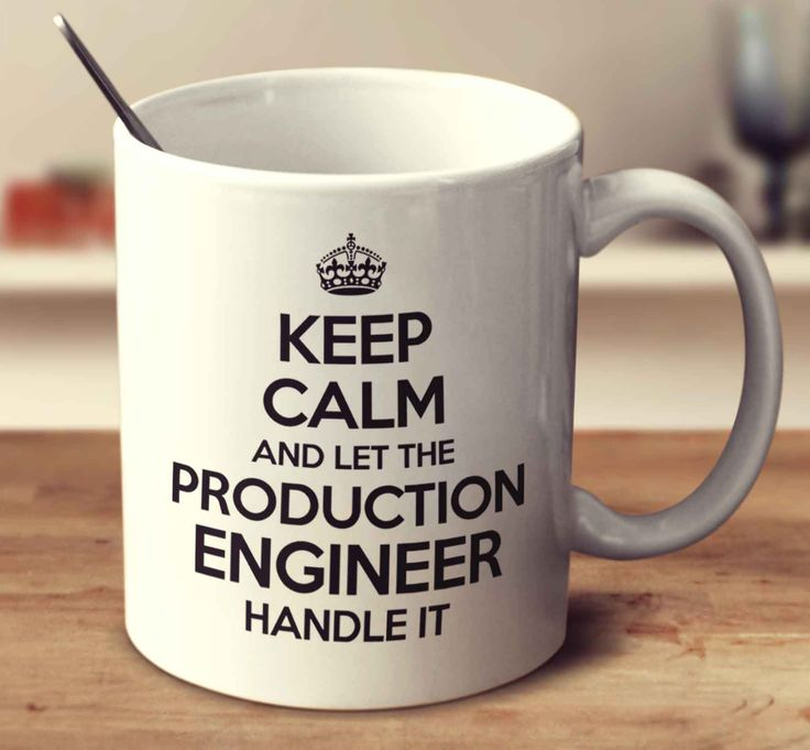Keep Calm And Let The Production Engineer Handle It