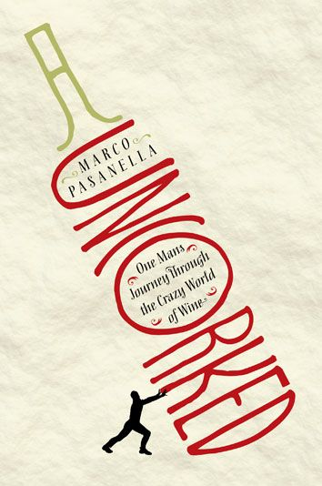 Uncorked: My Journey Through the Crazy World of Wine by Marco Pasanella. Cover design by de Vicq.