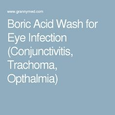 Boric Acid Wash for Eye Infection (Conjunctivitis, Trachoma, Opthalmia)