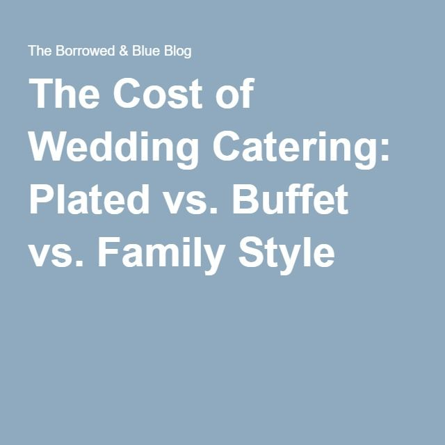 The Cost of Wedding Catering: Plated vs. Buffet vs. Family Style