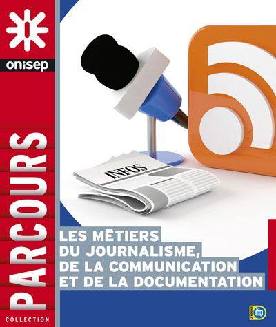 http://librairie.onisep.fr/Collections/Grand-public/Parcours/Les-metiers-du-journalisme-de-la-communication-et-de-la-documentation