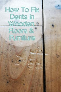 How To Fix Dents In Wooden Floors & Furniture