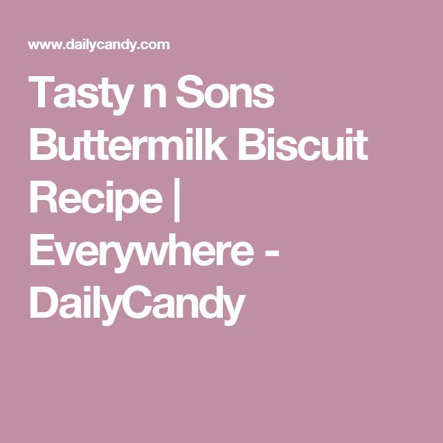 Tasty n Sons Buttermilk Biscuit Recipe | Everywhere - DailyCandy
