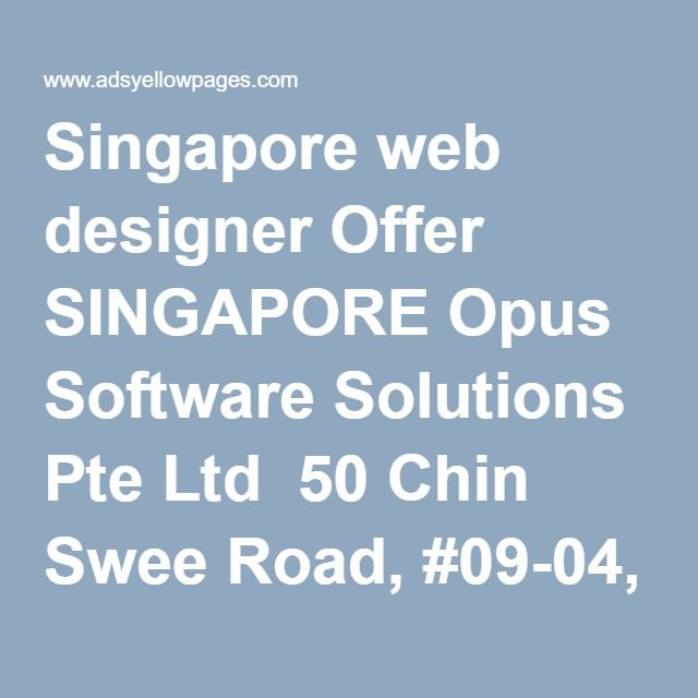 Singapore web designer Offer SINGAPORE Opus Software Solutions Pte Ltd ‎ 50 Chin Swee Road, #09-04, Thong Chai Building, Singapore