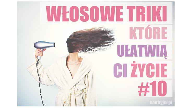 10 włosowych trików, które musisz poznać! #włosy #triki #porady #blog