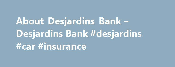 About Desjardins Bank – Desjardins Bank #desjardins #car #insurance http://puerto-rico.remmont.com/about-desjardins-bank-desjardins-bank-desjardins-car-insurance/  # About Desjardins Bank Desjardins Group was the first Quebec institution to open a branch in Florida when the Desjardins Bank was founded in Hallandale Beach in 1992. It serves members of Desjardins caisses, individuals and businesses alike, all over Florida and the U.S. Local regulations Regulations Desjardins Bank is governed…