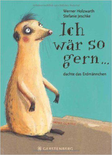 Ich wär so gern... dachte das Erdmännchen: Amazon.de: Werner Holzwarth, Stefanie Jeschke: Bücher