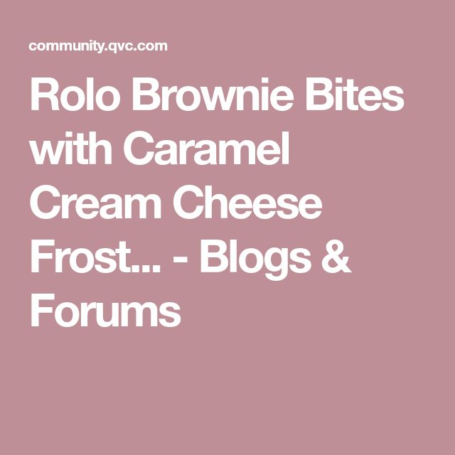 Rolo Brownie Bites with Caramel Cream Cheese Frost... - Blogs & Forums