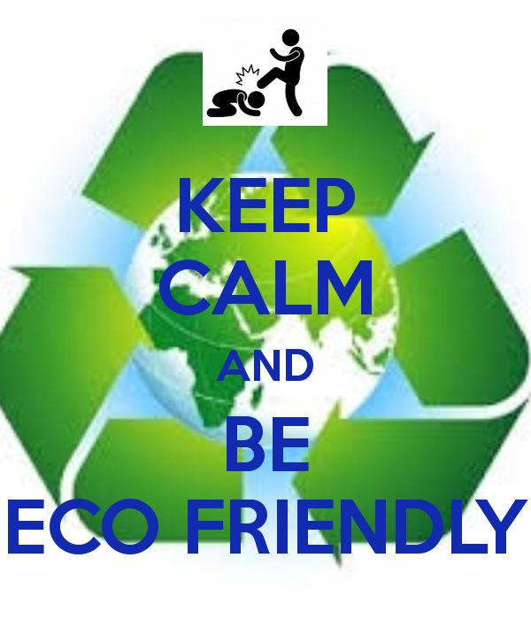 KEEP CALM AND BE ECO FRIENDLY