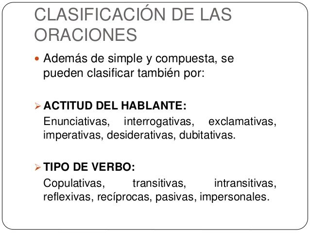 CLASIFICACIÓN DE LAS ORACIONES  Además de simple y compuesta, se pueden clasificar también por:  ACTITUD DEL HABLANTE: E...