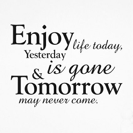 Quotestoliveby Enjoy Life Today Yesterday Is Gone And Tomorrow May Magnificent Today Quotes About Life