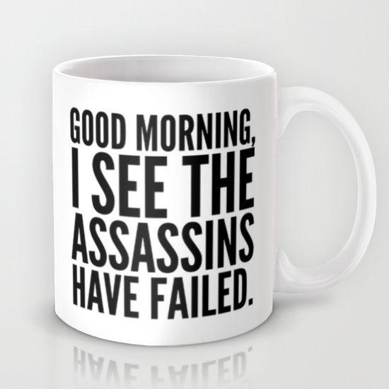 Good morning, I see the assassins have failed. Mug by CreativeAngel - $15.00